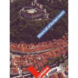 Ljubljana  where all of Europe meets