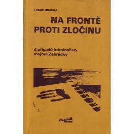 Na frontě proti zločině (Z případů kriminalisty majora Zahrádky)