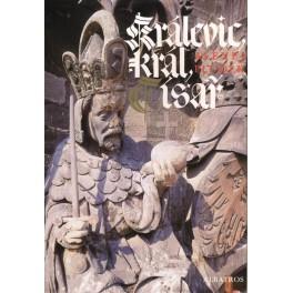 Králevic,král,císař. Vyprávění o Karlu IV.